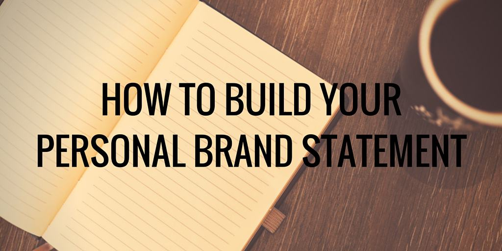 HOW TO BUILD YOUR PERSONAL BRAND STATEMENT